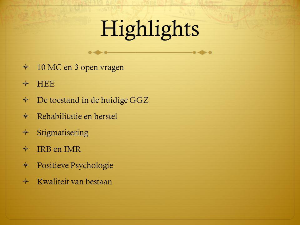 Highlights  10 MC en 3 open vragen  HEE  De toestand in de huidige GGZ  Rehabilitatie en herstel  Stigmatisering  IRB en IMR  Positieve Psychol