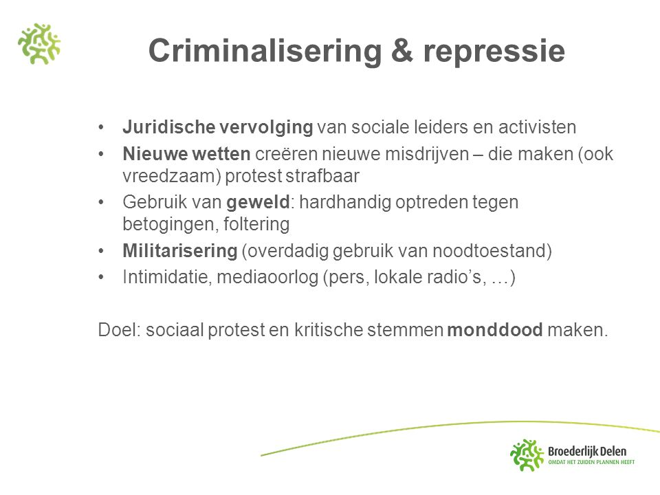Criminalisering & repressie Juridische vervolging van sociale leiders en activisten Nieuwe wetten creëren nieuwe misdrijven – die maken (ook vreedzaam