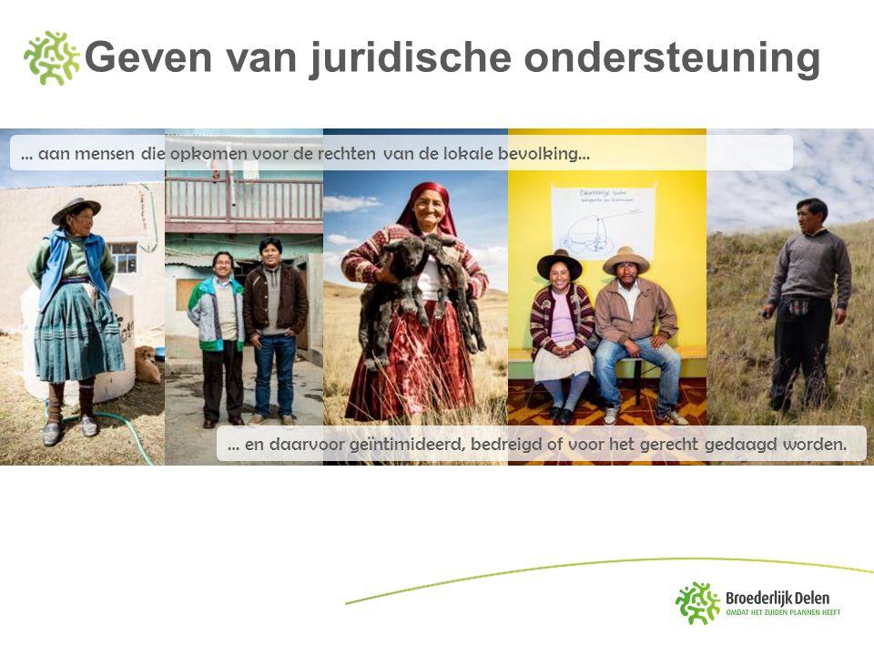 Geven van juridische ondersteuning … aan mensen die opkomen voor de rechten van de lokale bevolking… … en daarvoor geïntimideerd, bedreigd of voor het