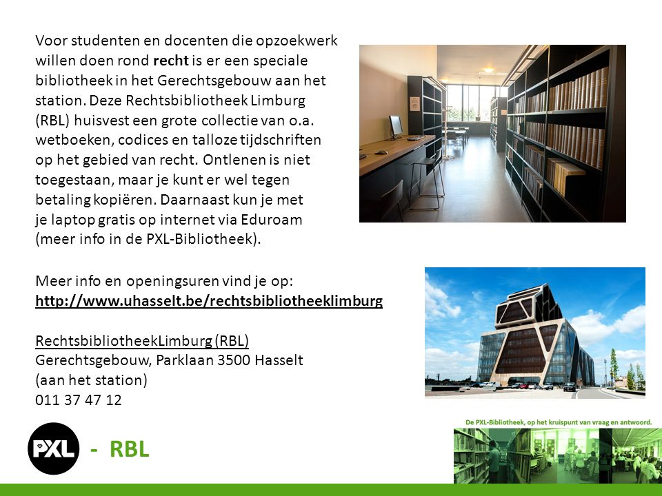 Voor studenten en docenten die opzoekwerk willen doen rond recht is er een speciale bibliotheek in het Gerechtsgebouw aan het station.