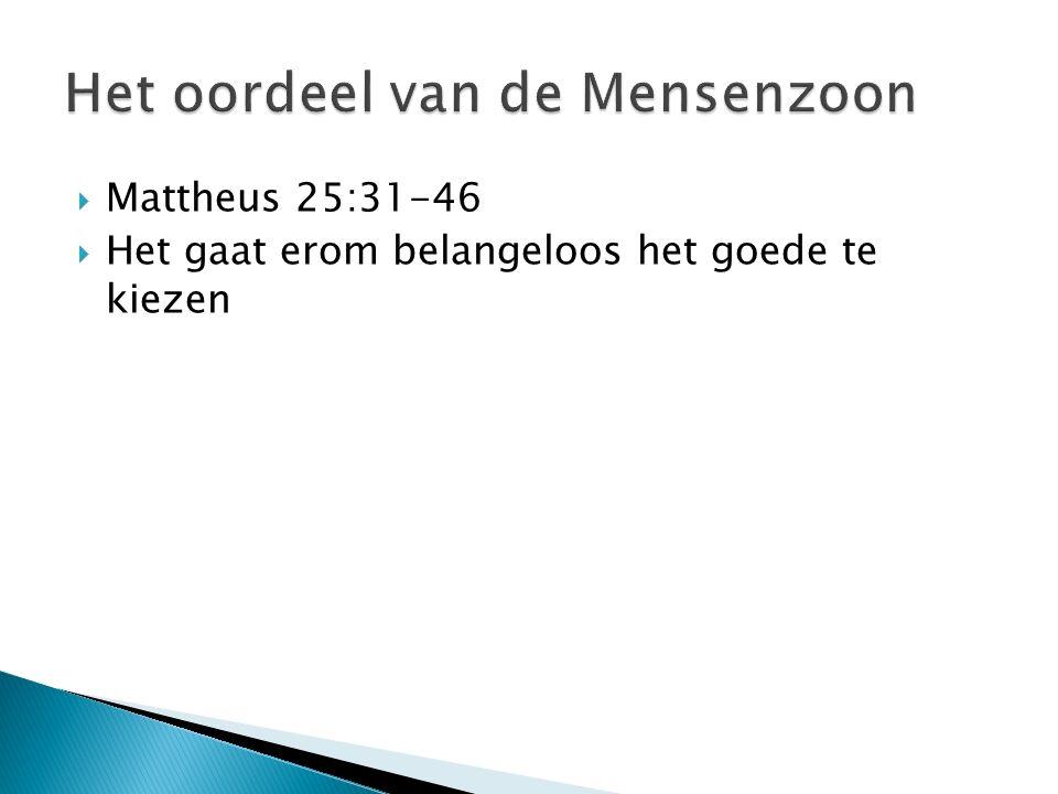  Mattheus 25:31-46  Het gaat erom belangeloos het goede te kiezen