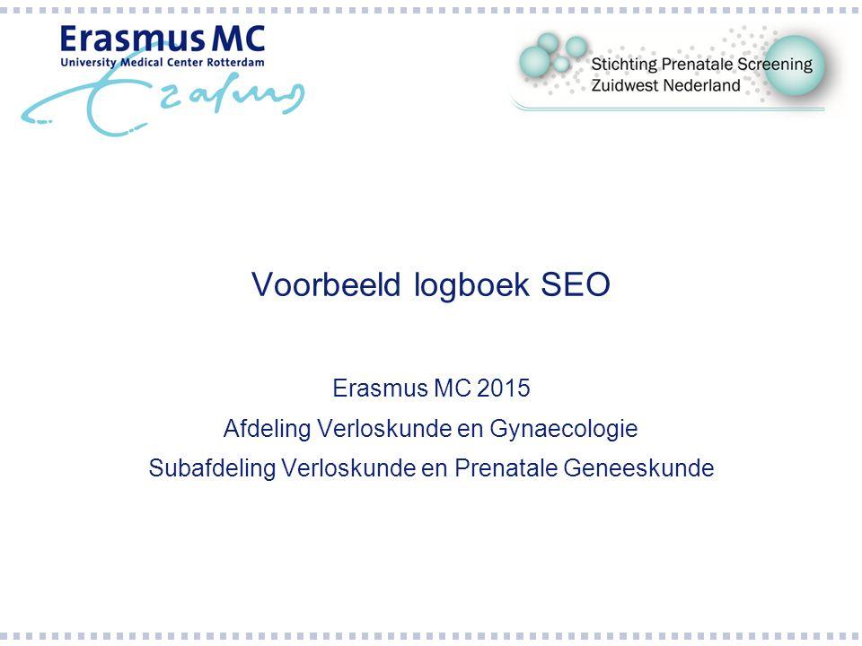 Voorbeeld logboek SEO Erasmus MC 2015 Afdeling Verloskunde en Gynaecologie Subafdeling Verloskunde en Prenatale Geneeskunde