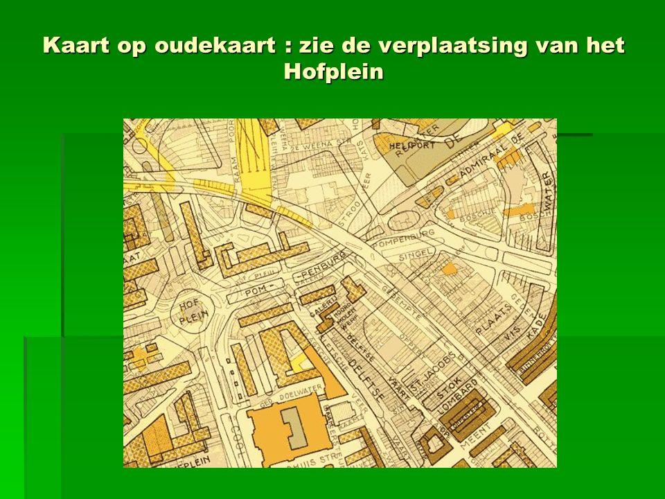 Kaart op oudekaart : zie de verplaatsing van het Hofplein