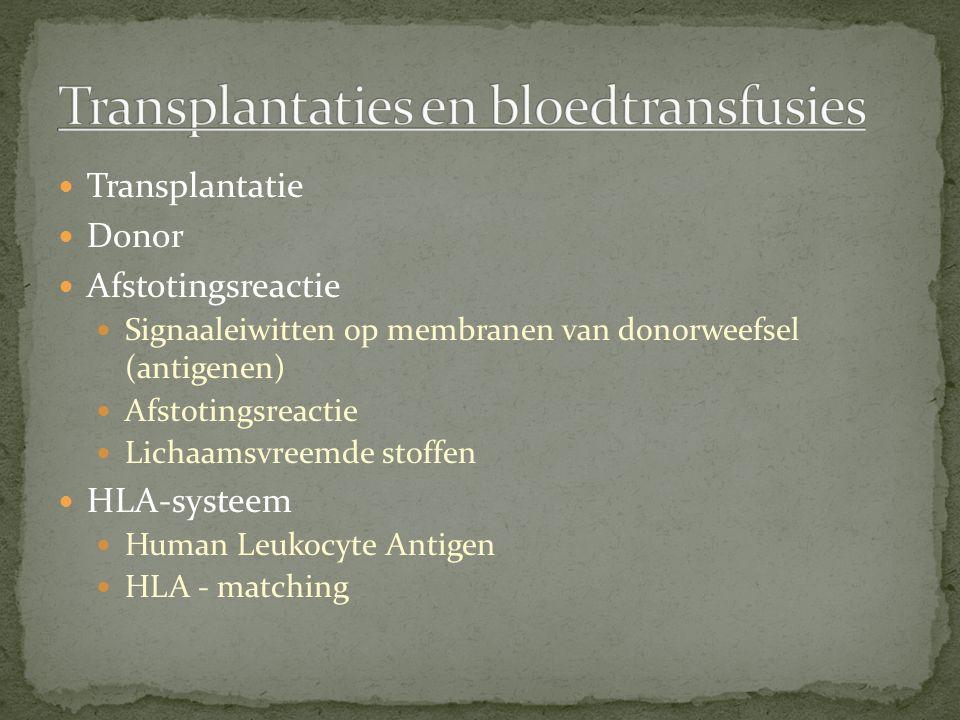 Transplantatie Donor Afstotingsreactie Signaaleiwitten op membranen van donorweefsel (antigenen) Afstotingsreactie Lichaamsvreemde stoffen HLA-systeem