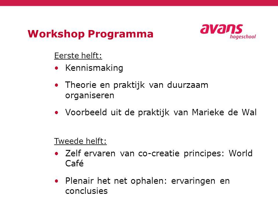 Workshop Programma Eerste helft: Kennismaking Theorie en praktijk van duurzaam organiseren Voorbeeld uit de praktijk van Marieke de Wal Tweede helft: