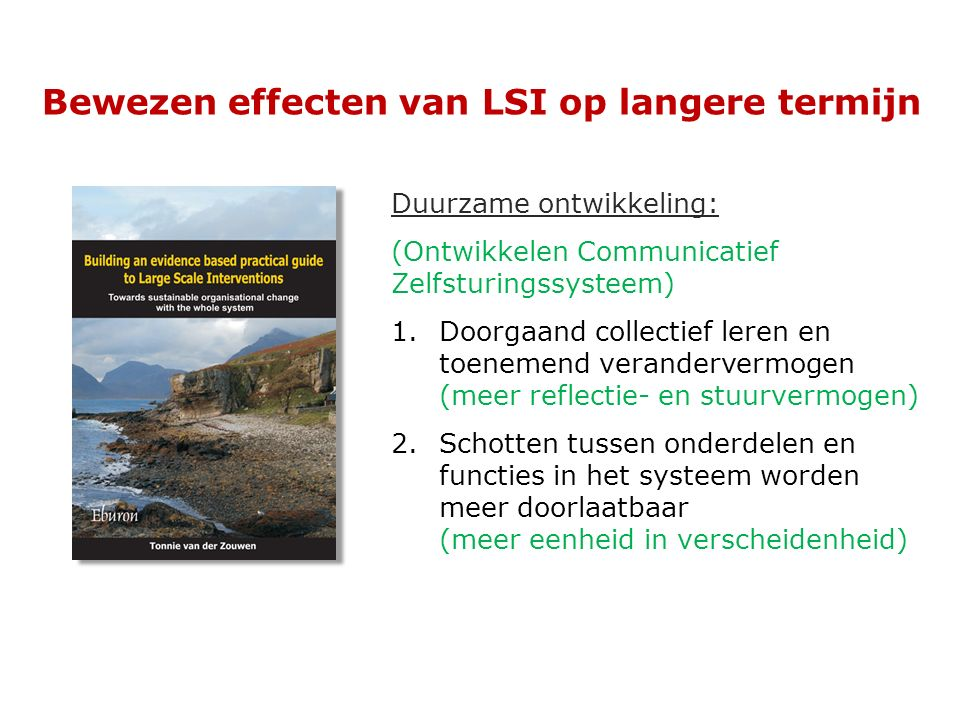 Bewezen effecten van LSI op langere termijn Duurzame ontwikkeling: (Ontwikkelen Communicatief Zelfsturingssysteem) 1.Doorgaand collectief leren en toe