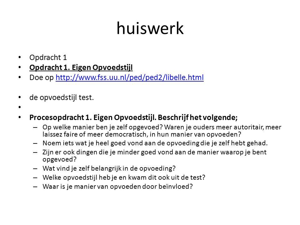 huiswerk Opdracht 1 Opdracht 1. Eigen Opvoedstijl Doe op http://www.fss.uu.nl/ped/ped2/libelle.htmlhttp://www.fss.uu.nl/ped/ped2/libelle.html de opvoe