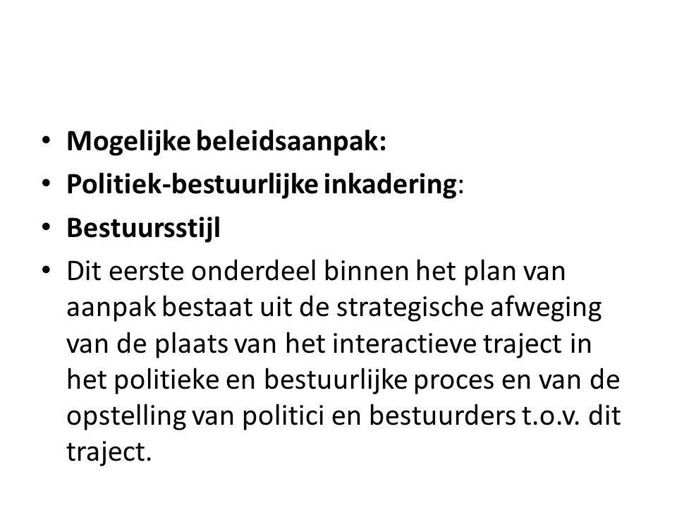 Mogelijke beleidsaanpak: Politiek-bestuurlijke inkadering: Bestuursstijl Dit eerste onderdeel binnen het plan van aanpak bestaat uit de strategische a