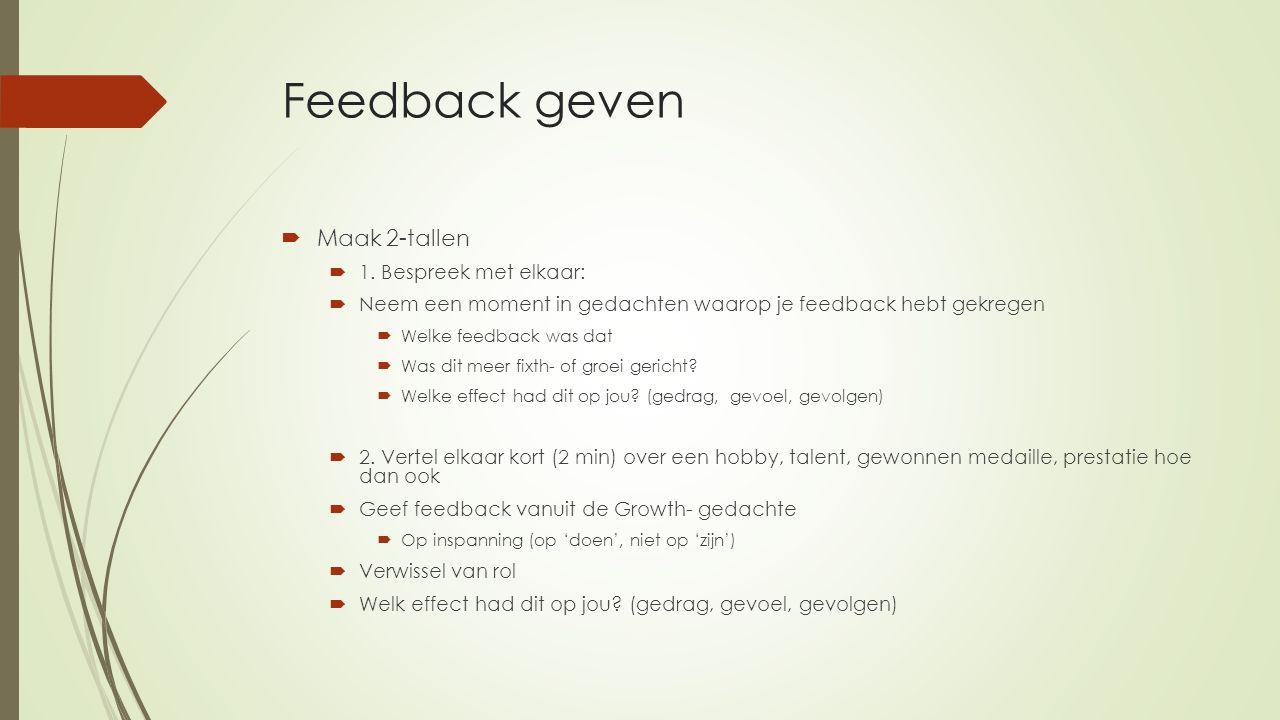 Feedback geven  Maak 2-tallen  1. Bespreek met elkaar:  Neem een moment in gedachten waarop je feedback hebt gekregen  Welke feedback was dat  Wa
