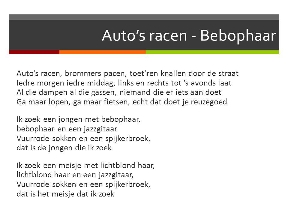 Auto's racen - Bebophaar Auto's racen, brommers pacen, toet'ren knallen door de straat Iedre morgen iedre middag, links en rechts tot 's avonds laat A