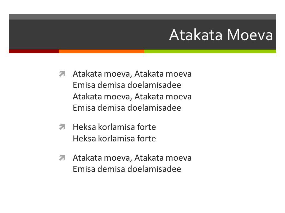 Atakata Moeva  Atakata moeva, Atakata moeva Emisa demisa doelamisadee Atakata moeva, Atakata moeva Emisa demisa doelamisadee  Heksa korlamisa forte