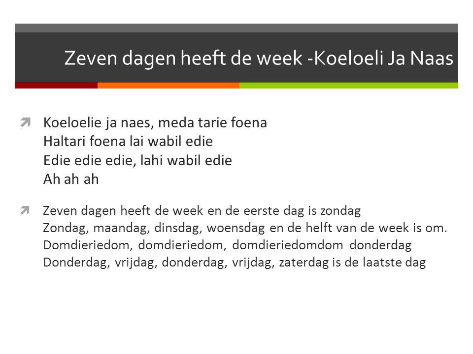 Zeven dagen heeft de week -Koeloeli Ja Naas  Koeloelie ja naes, meda tarie foena Haltari foena lai wabil edie Edie edie edie, lahi wabil edie Ah ah a