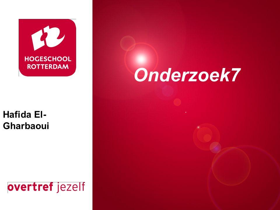 Presentatie titel Rotterdam, 00 januari 2007 Onderzoek7 Hafida El- Gharbaoui