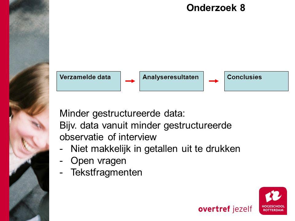 Onderzoek 8e Verzamelde dataAnalyseresultaten Conclusies Minder gestructureerde data: Bijv.