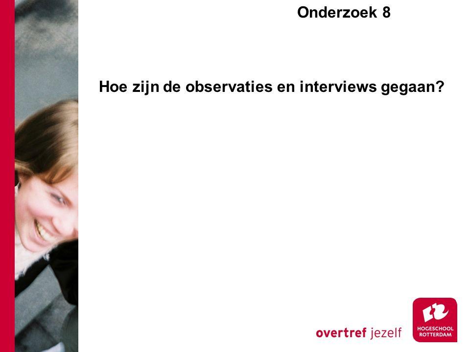 Onderzoek 8e Hoe zijn de observaties en interviews gegaan