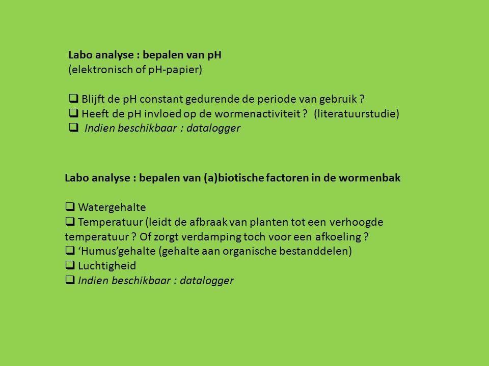Labo analyse : bepalen van pH (elektronisch of pH-papier)  Blijft de pH constant gedurende de periode van gebruik ?  Heeft de pH invloed op de worme