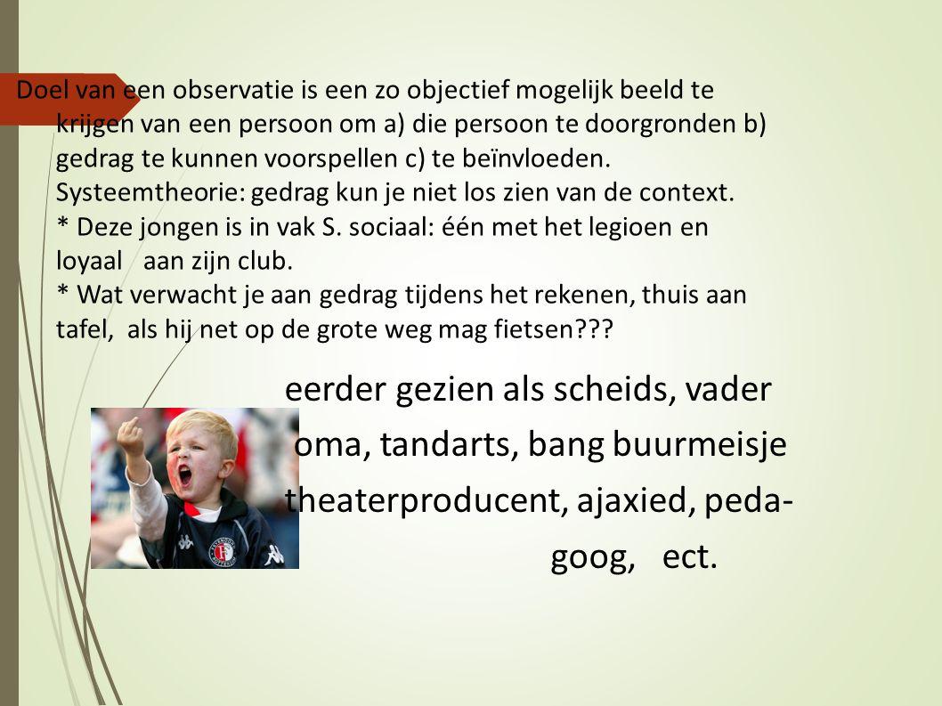 Doel van een observatie is een zo objectief mogelijk beeld te krijgen van een persoon om a) die persoon te doorgronden b) gedrag te kunnen voorspellen