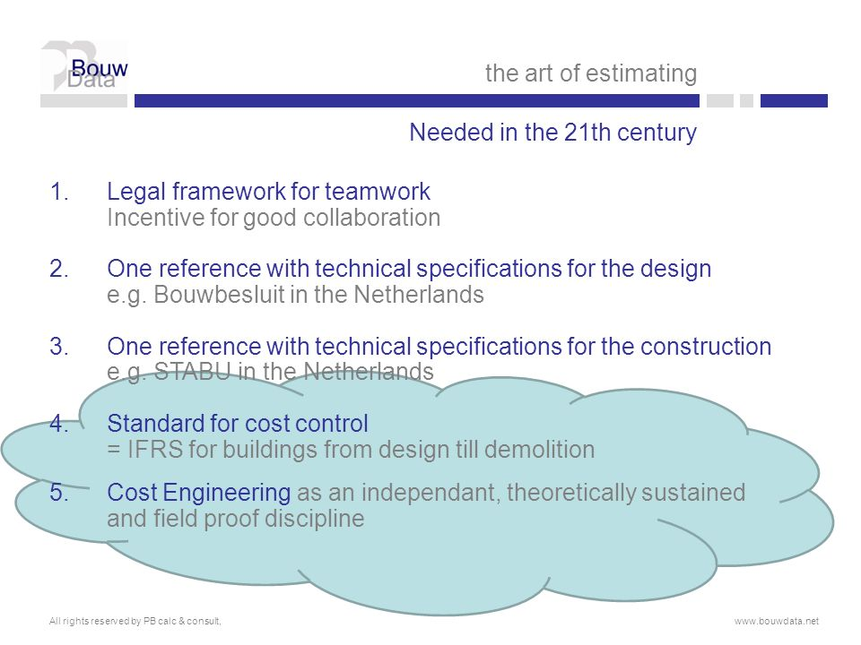 1.Legal framework for teamwork Incentive for good collaboration 2.One reference with technical specifications for the design e.g. Bouwbesluit in the N