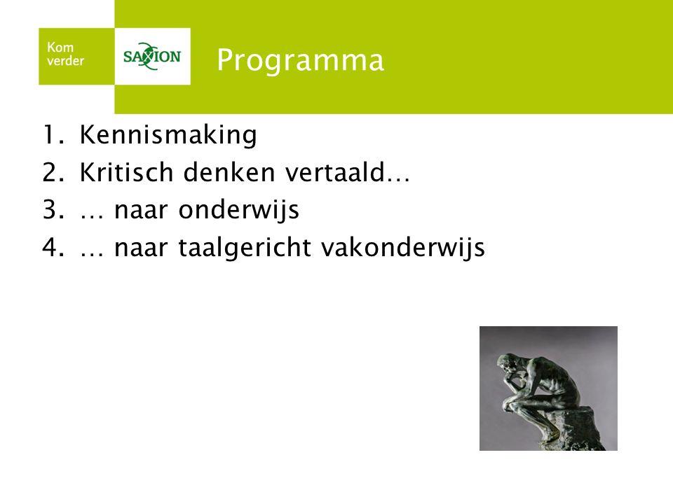 Programma 1.Kennismaking 2.Kritisch denken vertaald… 3.… naar onderwijs 4.… naar taalgericht vakonderwijs