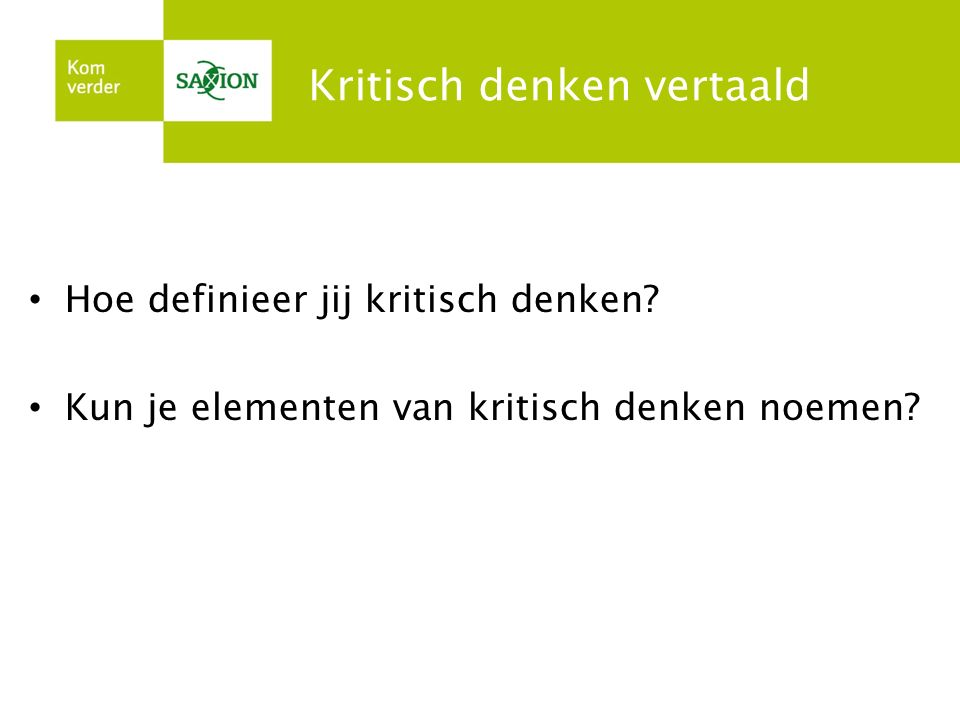 Kritisch denken vertaald Hoe definieer jij kritisch denken? Kun je elementen van kritisch denken noemen?