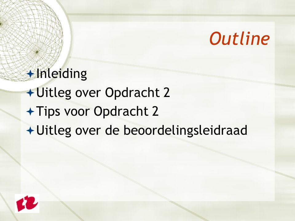 Outline  Inleiding  Uitleg over Opdracht 2  Tips voor Opdracht 2  Uitleg over de beoordelingsleidraad
