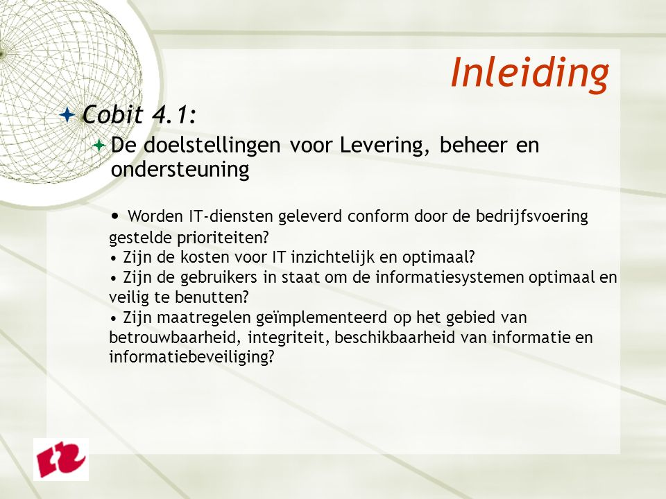Inleiding  Cobit 4.1:  De onderzoeksvragen voor Monitoring en evaluatie Wordt de prestatie en belasting van informatiesystemen pro- actief bewaakt om toekomstige problemen te voorkomen.