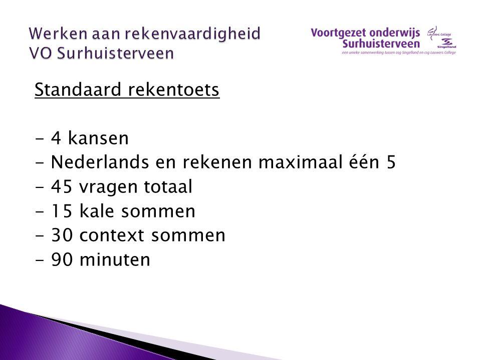 Standaard rekentoets - 4 kansen - Nederlands en rekenen maximaal één 5 - 45 vragen totaal - 15 kale sommen - 30 context sommen - 90 minuten