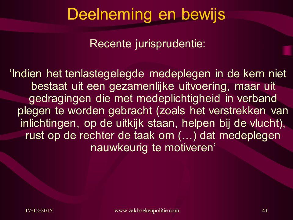 17-12-2015www.zakboekenpolitie.com41 Deelneming en bewijs Recente jurisprudentie: 'Indien het tenlastegelegde medeplegen in de kern niet bestaat uit een gezamenlijke uitvoering, maar uit gedragingen die met medeplichtigheid in verband plegen te worden gebracht (zoals het verstrekken van inlichtingen, op de uitkijk staan, helpen bij de vlucht), rust op de rechter de taak om (…) dat medeplegen nauwkeurig te motiveren'