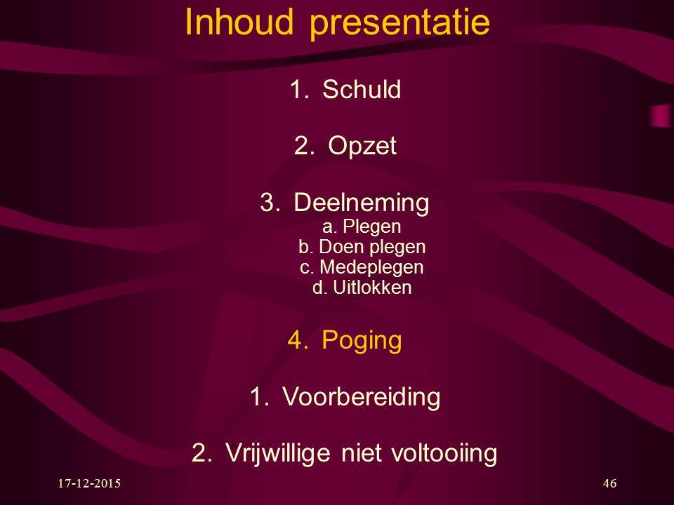 17-12-201546 Inhoud presentatie 1.Schuld 2.Opzet 3.Deelneming a.