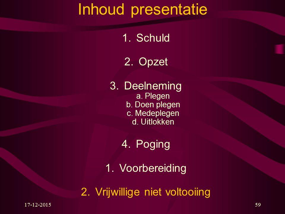 17-12-201559 Inhoud presentatie 1.Schuld 2.Opzet 3.Deelneming a.