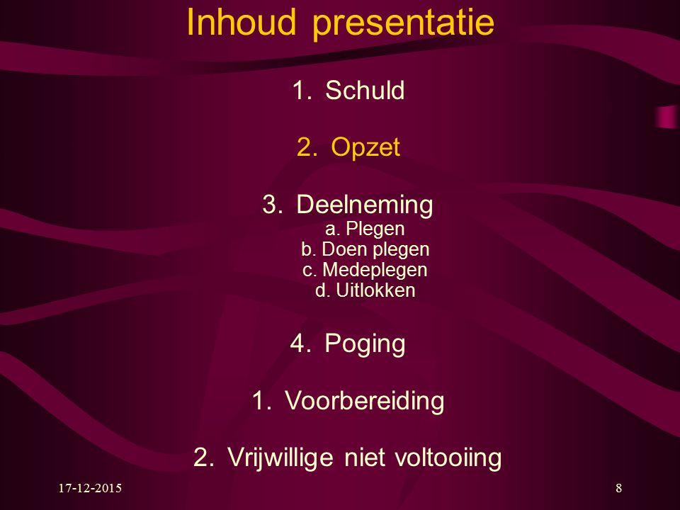 17-12-20158 Inhoud presentatie 1.Schuld 2.Opzet 3.Deelneming a.