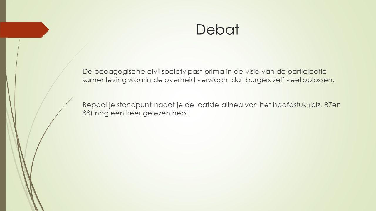 Debat De pedagogische civil society past prima in de visie van de participatie samenleving waarin de overheid verwacht dat burgers zelf veel oplossen.