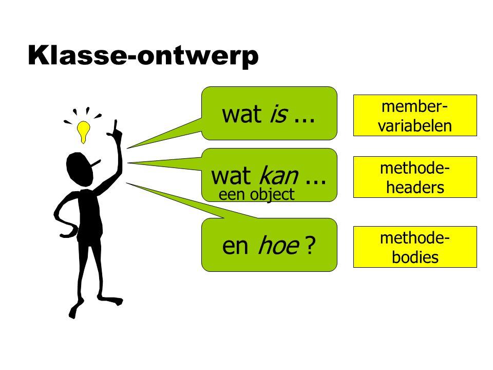 Klasse-ontwerp wat is... wat kan... en hoe ? een object member- variabelen methode- headers methode- bodies
