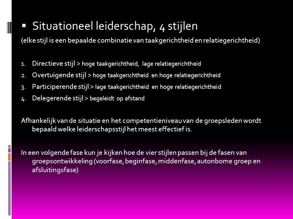 Situationeel leiderschap, 4 stijlen (elke stijl is een bepaalde combinatie van taakgerichtheid en relatiegerichtheid) 1. Directieve stijl > hoge taa