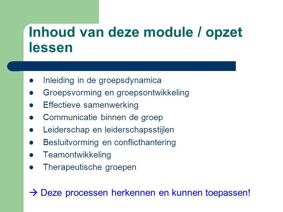 Inhoud van deze module / opzet lessen Inleiding in de groepsdynamica Groepsvorming en groepsontwikkeling Effectieve samenwerking Communicatie binnen d