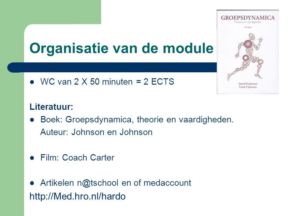 Organisatie van de module WC van 2 X 50 minuten = 2 ECTS Literatuur: Boek: Groepsdynamica, theorie en vaardigheden. Auteur: Johnson en Johnson Film: C