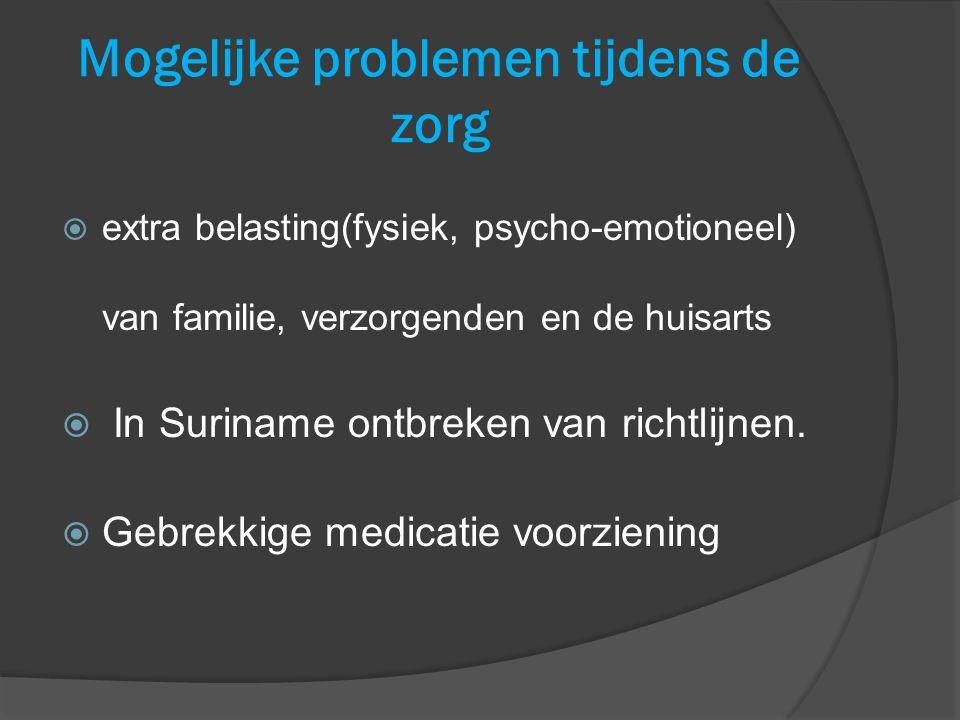  extra belasting(fysiek, psycho-emotioneel) van familie, verzorgenden en de huisarts  In Suriname ontbreken van richtlijnen.  Gebrekkige medicatie