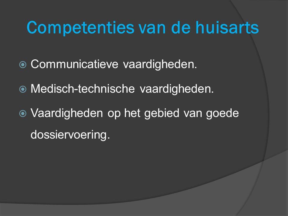 Competenties van de huisarts  Communicatieve vaardigheden.  Medisch-technische vaardigheden.  Vaardigheden op het gebied van goede dossiervoering.