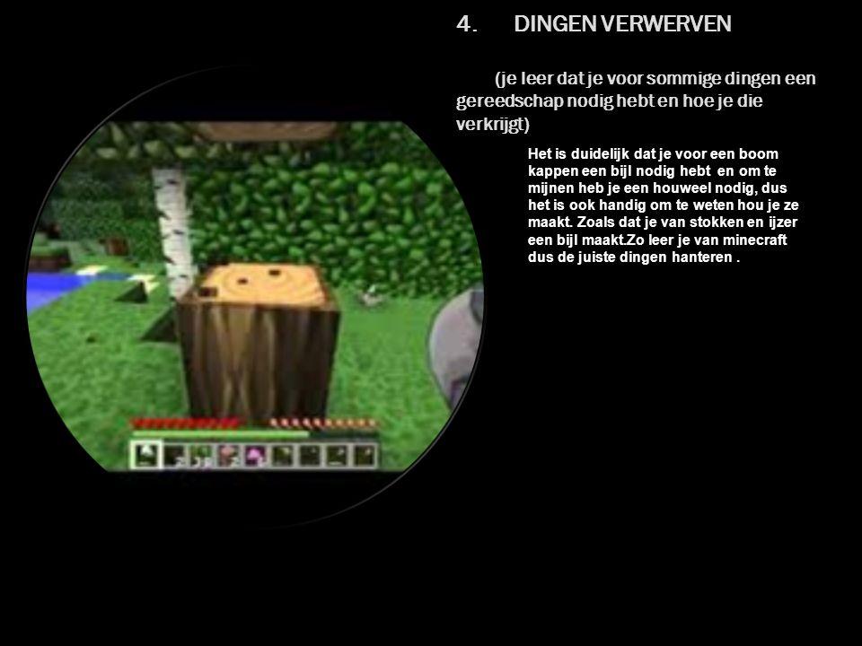 4. DINGEN VERWERVEN (je leer dat je voor sommige dingen een gereedschap nodig hebt en hoe je die verkrijgt) Het is duidelijk dat je voor een boom kapp