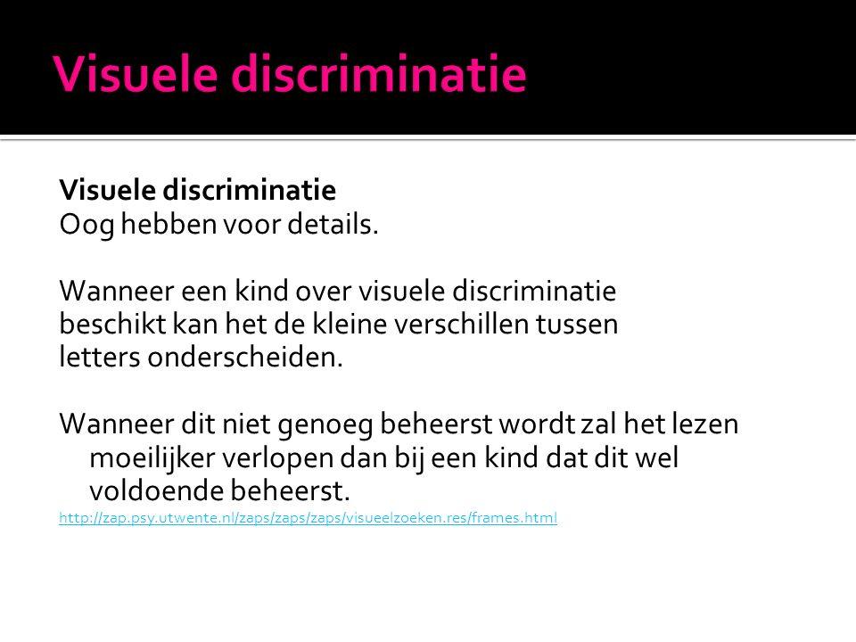 Visuele discriminatie Oog hebben voor details.
