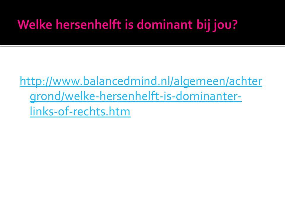 http://www.balancedmind.nl/algemeen/achter grond/welke-hersenhelft-is-dominanter- links-of-rechts.htm