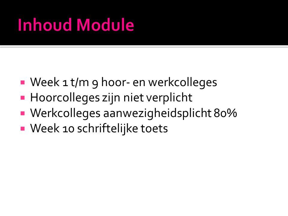  Week 1 t/m 9 hoor- en werkcolleges  Hoorcolleges zijn niet verplicht  Werkcolleges aanwezigheidsplicht 80%  Week 10 schriftelijke toets