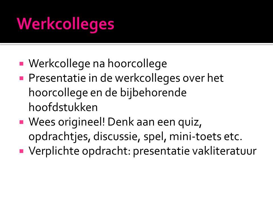  Werkcollege na hoorcollege  Presentatie in de werkcolleges over het hoorcollege en de bijbehorende hoofdstukken  Wees origineel.