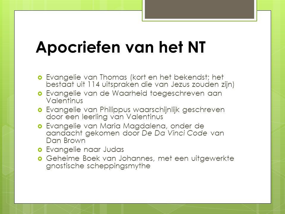 Apocriefen van het NT  Evangelie van Thomas (kort en het bekendst; het bestaat uit 114 uitspraken die van Jezus zouden zijn)  Evangelie van de Waarh