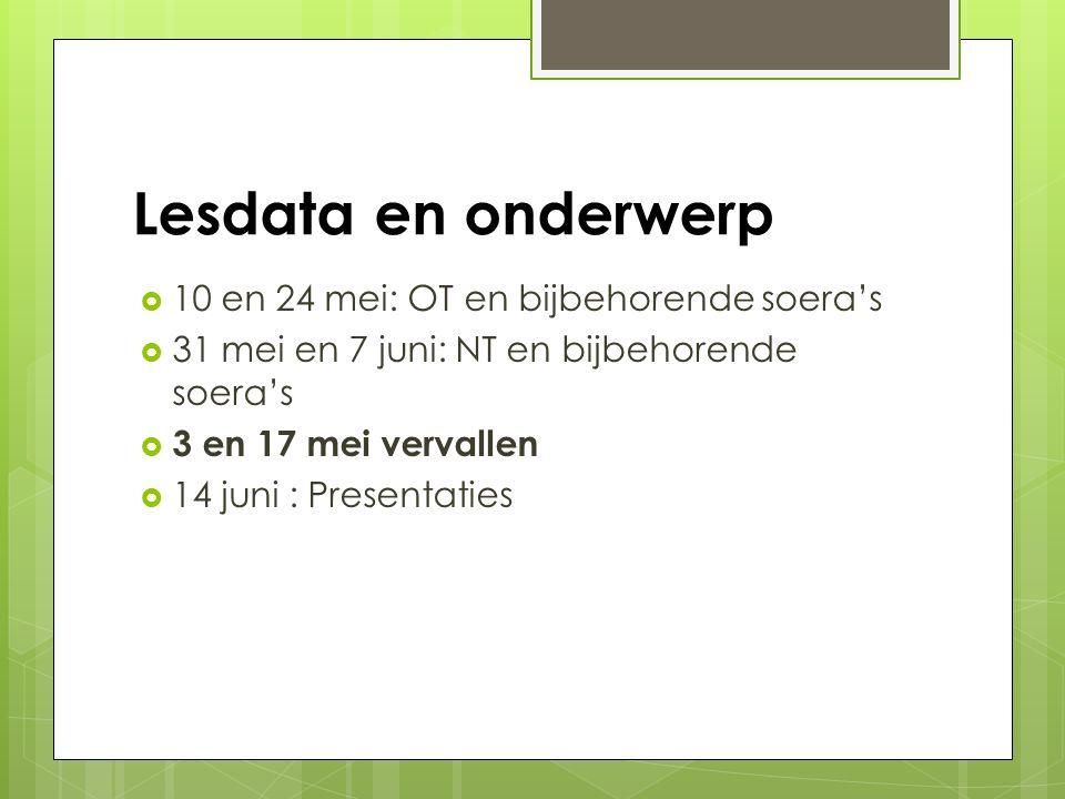 Lesdata en onderwerp  10 en 24 mei: OT en bijbehorende soera's  31 mei en 7 juni: NT en bijbehorende soera's  3 en 17 mei vervallen  14 juni : Pre