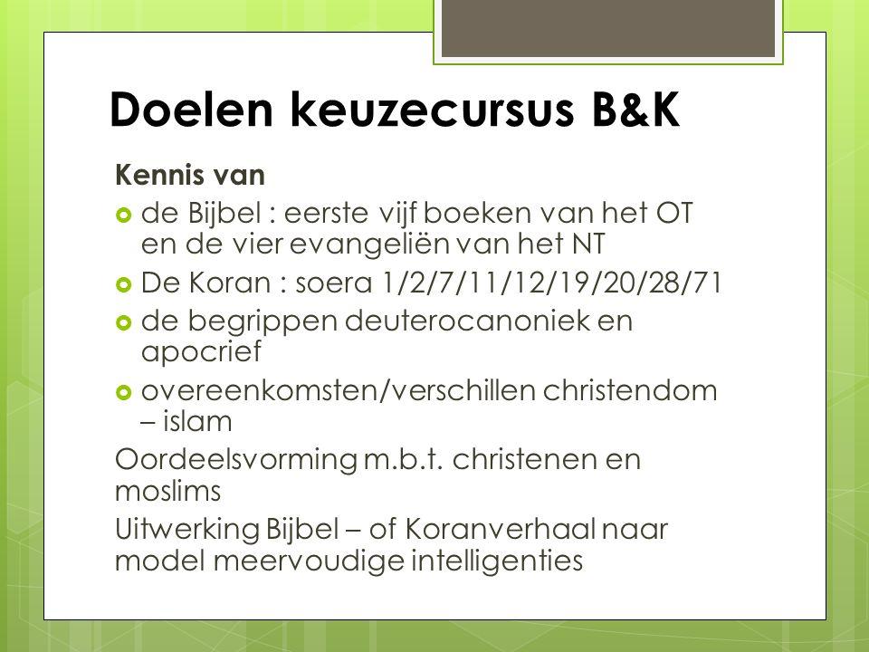 Doelen keuzecursus B&K Kennis van  de Bijbel : eerste vijf boeken van het OT en de vier evangeliën van het NT  De Koran : soera 1/2/7/11/12/19/20/28