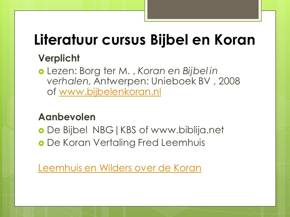 Literatuur cursus Bijbel en Koran Verplicht  Lezen: Borg ter M., Koran en Bijbel in verhalen, Antwerpen: Unieboek BV, 2008 of www.bijbelenkoran.nlwww