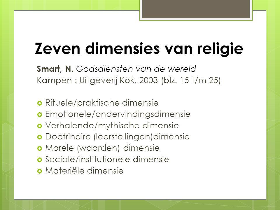 Zeven dimensies van religie Smart, N. Godsdiensten van de wereld Kampen : Uitgeverij Kok, 2003 (blz. 15 t/m 25)  Rituele/praktische dimensie  Emotio