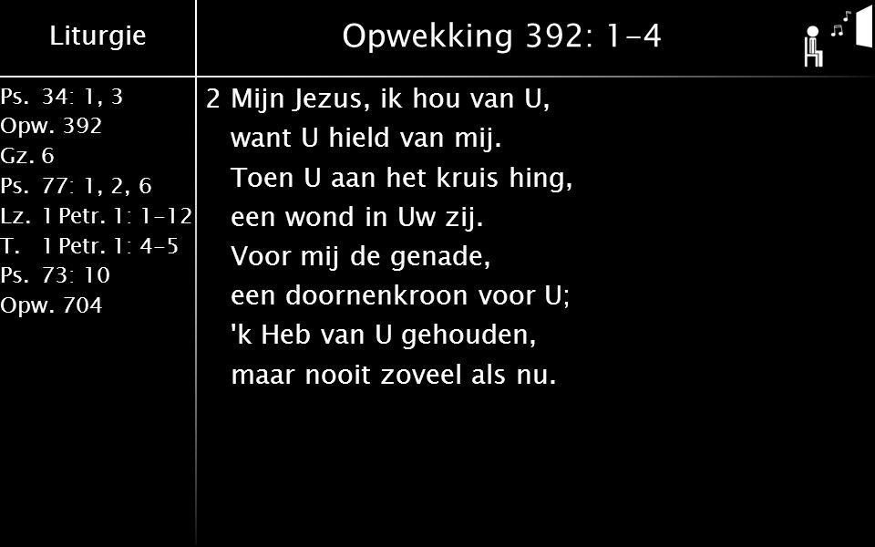 Liturgie Ps.34: 1, 3 Opw.392 Gz.6 Ps.77: 1, 2, 6 Lz.1 Petr.