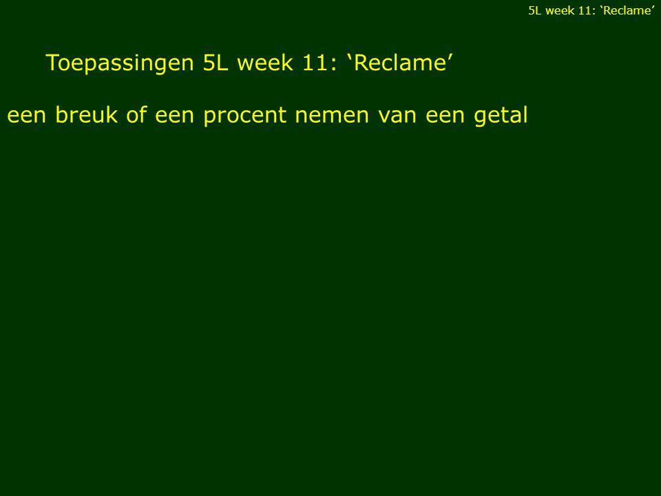 Toepassingen 5L week 11: 'Reclame' een breuk of een procent nemen van een getal 5L week 11: 'Reclame'